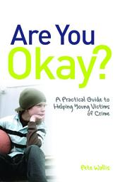 Are You Okay?: A Practical Guide to Helping Young Victims of Crime