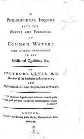 A philosophical inquiry into the nature and properties of common Water; with annexe observations on its medicinal qualities, etc