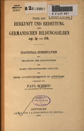 Über die Herkunft und Bedeutung der germanischen Bildungssilben ag, îg und lîk