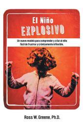 El Niño Explosivo: Un nuevo modelo para comprender y criar al niño fácil de frustrar y crónicamente inflexible