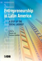 Entrepreneurship in Latin America: A Step Up the Social Ladder?