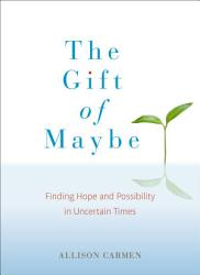 The Gift Of Maybe Book PDF