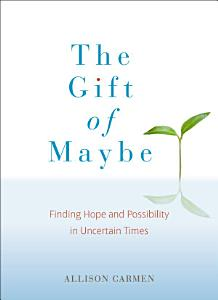 The Gift of Maybe Book