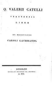 Q. Valerii Catulli ... liber, ex recens. C. Lachmanni