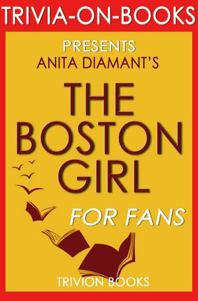 The Boston Girl: A Novel by Anita Diamant (Trivia-On-Books)