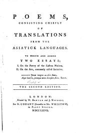 Poems: consisting chiefly of translations from the Asiatick languages. To which are added two essays; I. On the poetry of the eastern nations. II. On the arts, commonly called imitative