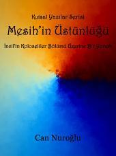 Mesih'in Üstünlüğü: İncil'in Koloseliler Bölümü Üzerine bir Yorum