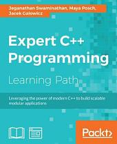 Expert C++ Programming: Leveraging the power of modern C++ to build scalable modular applications