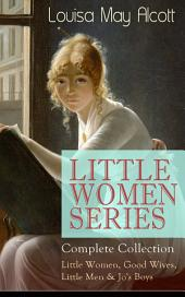 LITTLE WOMEN SERIES – Complete Collection: Little Women, Good Wives, Little Men & Jo's Boys: The Beloved Classics of American Literature: The coming-of-age series based on the author's own childhood experiences with her three sisters