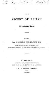 The Ascent of Elijah. A Seatonian Poem