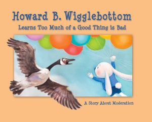 Howard B  Wigglebottom Learns Too Much of a Good Thing Is Bad PDF