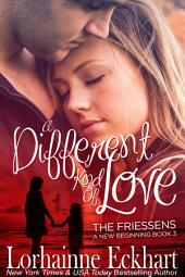 A Different Kind of Love: (Contemporary Romance): The Friessens: A New Beginning