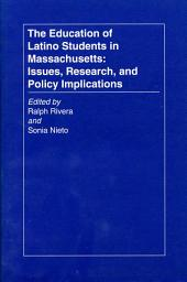 The Education of Latino Students in Massachusetts: Issues, Research, and Policy Implications