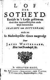 Lof der Sotheyd, Eertijds in 't Latijn geschreven door den voortreffelijcken ende wijd-beroemden Erasmus van Rotterdam, ende nu in Nederduytsche. rijmen naegevolgt: Volume 1