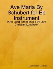 Ave Maria By Schubert for Eb Instrument - Pure Lead Sheet Music By Lars Christian Lundholm