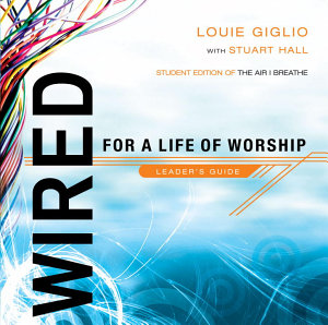 Wired  For a Life of Worship Leader s Guide Book