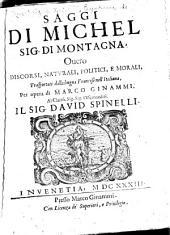 Saggi di Michel, Sig. di Montagna, onero Discorsi, matvrali, politici, e morali, trasportati dalla lingua francese nell'italiana