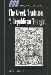 The Greek Tradition In Republican Thought Book PDF