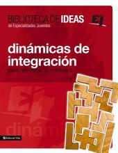 Biblioteca de ideas: Dinámicas de integración: Para refrescar tu ministerio