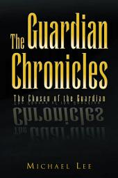 The Guardian Chronicles: The Chosen of the Guardian
