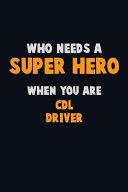 Who Need A SUPER HERO  When You Are CDL Driver