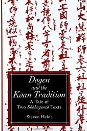 Dogen and the Koan Tradition: A Tale of Two Shobogenzo Texts