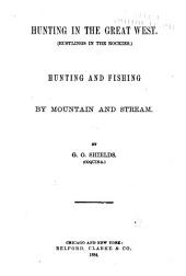 Hunting in the Great West: (Rustlings in the Rockies.) Hunting and Fishing by Mountain and Stream