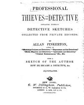 Professional Thieves and the Detective: Containing Numerous Detective Sketches Collected from Private Records