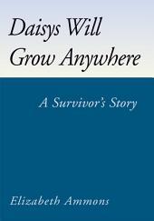 Daisys Will Grow Anywhere: A Survivor's Story