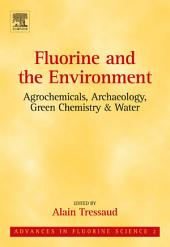 Fluorine and the Environment: Agrochemicals, Archaeology, Green Chemistry and Water