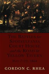 The Battles for Spotsylvania Court House and the Road to Yellow Tavern, May 7--12, 1864