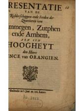 Presentatie Van De Ridderschappen ende Steden der Quartieren van Nimmegen, Zutphen ende Arnhem, Aen Syn Hoogheyt den Heere Prince van Orangien