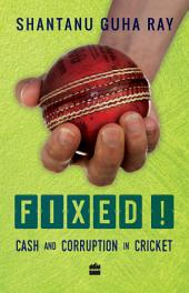 Fixed!: Cash and Corruption in Cricket
