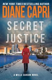 Secret Justice: A Judge Willa Carson Thriller