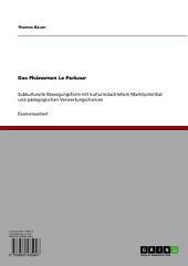Das Phänomen Le Parkour: Subkulturelle Bewegungsform mit kulturindustriellem Marktpotential und pädagogischen Verwertungschancen