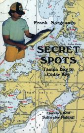 Secret Spots--Tampa Bay to Cedar Key: Tampa Bay to Cedar Key: Florida's Best Saltwater Fishing, Book 1
