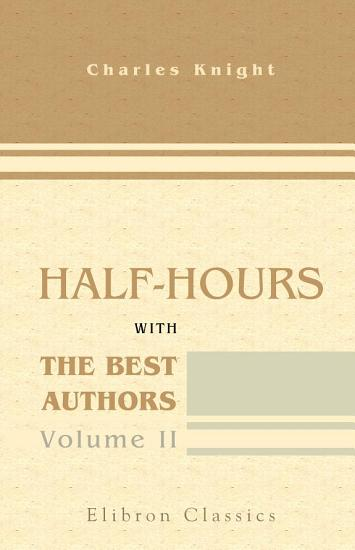 Half hours with the Best Authors  With Short Biographical and Critical Notices  Volume 2 PDF