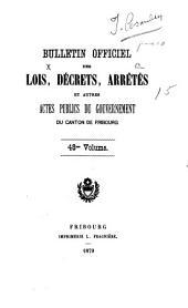 BULLETIN OFFICIEL DES LOIS, DÉCRETS, ARRÊTÉS ET AUTRES ACTES PUBLICS DU GRAND CONSEIL ET DU CONSEIL D'ETAT DU CANTON DE FRIBOURG.: Volume48