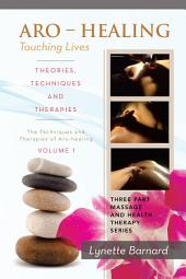 ARO HEALING Touching Lives THEORIES, TECHNIQUES and THERAPIES: The Techniques and Therapies of Aro-Healing