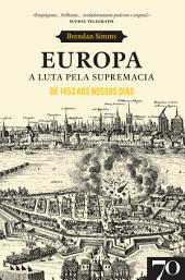 Europa. A Luta pela Supremacia - De 1453 aos Nossos Dias