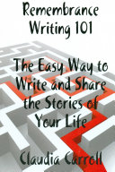 REMEMBRANCE WRITING 101 The Easy Way to Write and Share the Stories of Your Life, A Guidebook