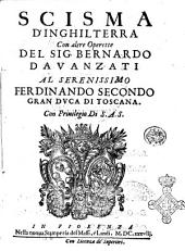 Scisma d'Inghilterra con altre operette del sig. Bernardo Dauanzati al serenissimo Ferdinando Secondo Gran Duca di Toscana