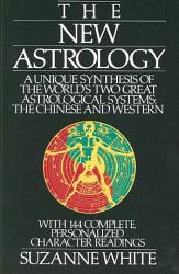 The New Astrology A Unique Synthesis Of The World s Two Great Astrological Systems PDF