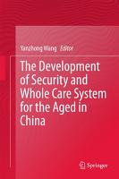 The Development of Security and Whole Care System for the Aged in China PDF