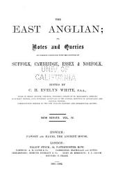 East Anglian, Or, Notes and Queries on Subjects Connected with the Counties of Suffolk, Cambridge, Essex and Norfolk: Volume 4