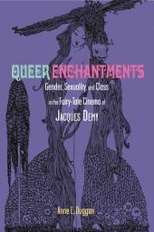 Queer Enchantments: Gender, Sexuality, and Class in the Fairy-Tale Cinema of Jacques Demy