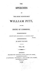 The Speeches of the Right Honourable William Pitt, in the House of Commons ...