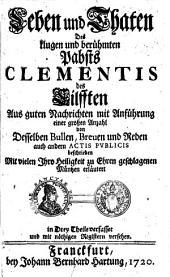 Leben und Thaten des Klugen und berühmten Pabsts Clementis des XI: aus guten Nachrichten mit Anführing...