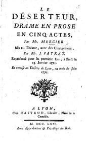 Le Déserteur, drame en prose en cinq actes, par M. Mis au théatre, avec des changemens, par J. Patrat