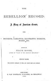 The Rebellion Record: A Diary of American Events, with Documents Narratives, Illustrative Incidents, Poetry, Etc, Volume 7